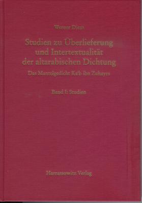 Studien zur Überlieferung und Intertextualität der altarabischen Dichtung: Das Mantelgedicht Kab ibn Zuhayrs  by  Werner Diem