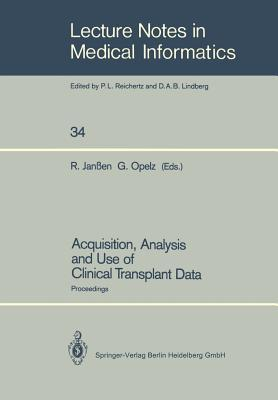 Acquisition, Analysis and Use of Clinical Transplant Data: Proceedings Rainer Janaen