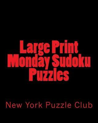 Large Print Monday Sudoku Puzzles: Sudoku Puzzles from the Archives of the New York Puzzle Club New York Puzzle Club