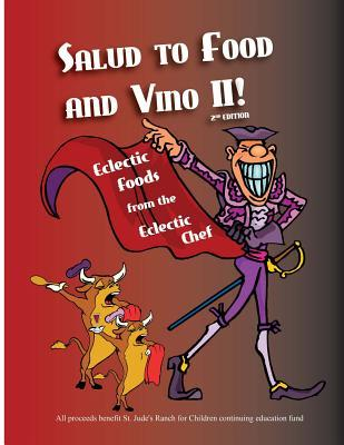 Salud to Food and Vino II!: Eclectic Foods from the Eclectic Chef  by  David Amador