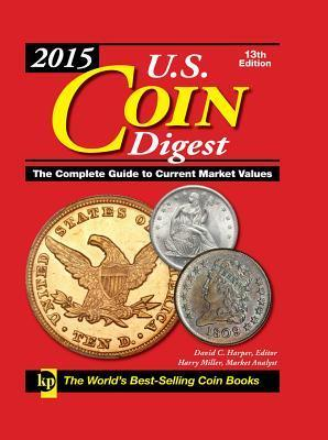 2015 U.S. Coin Digest: The Complete Guide to Current Market Values David C. Harper