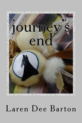 Journeys End: A Womans Story of Personal Tragedy and Emotional Healing Interwoven with Faith and Awakening Spirituality Laren Dee Barton