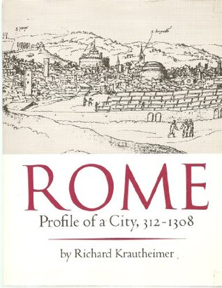 Rome, profile of a city, 312-1308  by  Richard Krautheimer
