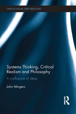Systems Thinking, Critical Realism and Philosophy: A Confluence of Ideas John Mingers