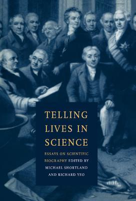 Telling Lives in Science: Essays on Scientific Biography  by  Michael Shortland