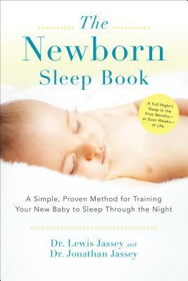 The Newborn Sleep Book: A Simple, Proven Method for Training Your New Baby to Sleep Through the Night  by  Jonathan Jassey