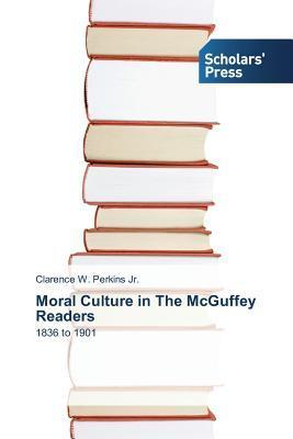Moral Culture in the McGuffey Readers Perkins Jr Clarence W