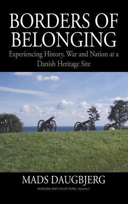 Borders of Belonging: Experiencing History, War and Nation at a Danish Heritage Site  by  Mads Daugbjerg