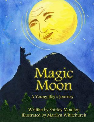 Magic Moon: A Young Boys Journey Shirley Moulton