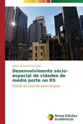 Desenvolvimento Socio-Espacial de Cidades de Medio Porte No RS  by  Schwindt Da Costa Juliana