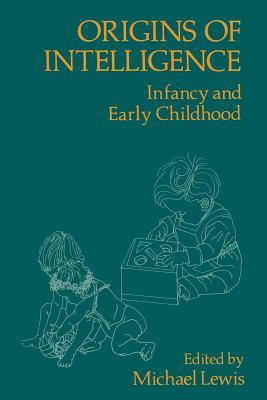 Origins of Intelligence: Infancy and Early Childhood  by  M Lewis