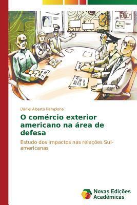O Comercio Exterior Americano Na Area de Defesa Pamplona Daniel Alberto