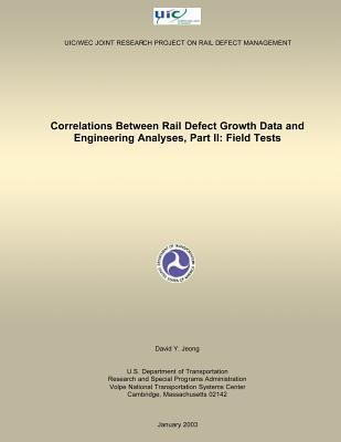 Correlations Between Rail Defect Growth Data and Engineering Analyses, Part II: Field Tests  by  U.S. Department of Transportation