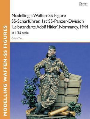 Modelling a Waffen-SS Figure SS-Scharfuhrer, 1st SS-Panzer-Division Leibstandarte Adolf Hitler, Normandy, 1944: In 1/35 scale Calvin Tan