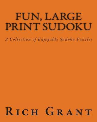 Fun, Large Print Sudoku: A Collection of Enjoyable Sudoku Puzzles  by  Rich Grant