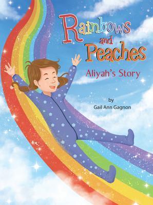 Rainbows and Peaches: Aliyahs Story  by  Gail Ann Gagnon