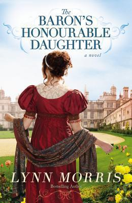 The Barons Honourable Daughter: A Novel  by  Lynn Morris