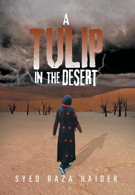 A Tulip in the Desert  by  Syed Raza Haider