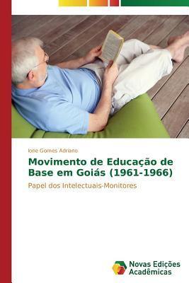 Movimento de Educacao de Base Em Goias (1961-1966)  by  Gomes Adriano Ione