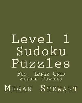 Level 1 Sudoku Puzzles: Fun, Large Grid Sudoku Puzzles Megan Stewart