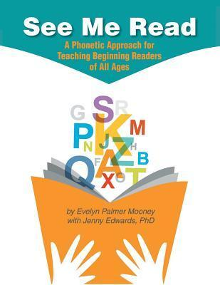 See Me Read: A Phonetic Approach for Teaching Beginning Readers of All Ages  by  Evelyn Palmer Mooney