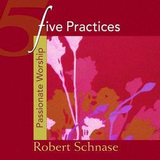Five Practices - Passionate Worship Robert C. Schnase