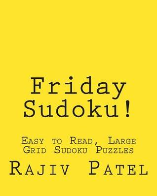 Friday Sudoku!: Easy to Read, Large Grid Sudoku Puzzles  by  Rajiv Patel