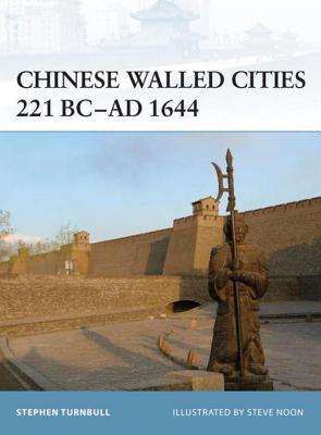 Chinese Walled Cities 221 BC - AD 1644  by  Stephen Turnbull