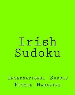 Irish Sudoku: From International Sudoku Puzzle Magazine  by  International Sudoku Puzzle Magazine
