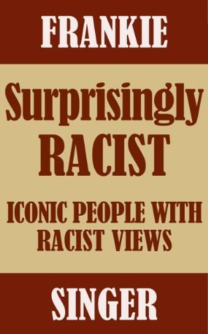 Surprisingly Racist: Iconic People with Racist Views Frankie Singer