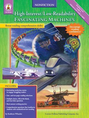 Fascinating Machines, Grades 4 - 8: High-Interest/Low-Readability Nonfiction Kathryn Wheeler