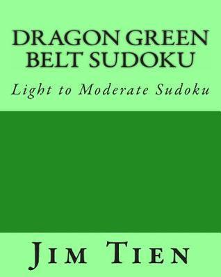 Dragon Green Belt Sudoku: Light to Moderate Sudoku Jim Tien