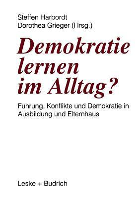 Demokratie Lernen Im Alltag?: Fuhrung, Konflikte Und Demokratie in Ausbildung Und Elternhaus  by  Steffen Harbordt