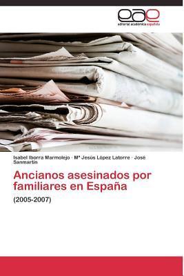 Ancianos Asesinados Por Familiares En Espana  by  Iborra Marmolejo Isabel