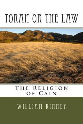 Torah or the Law: The Religion of Cain  by  William Kinney