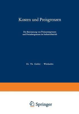 Kosten Und Preisgrenzen: Die Bestimmung Von Preisuntergrenzen Und Preisobergrenzen Im Industriebetrieb  by  Thomas Reichmann