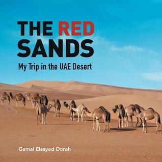The Red Sands: My Trip in the Uae Desert  by  Gamal Elsayed Dorah