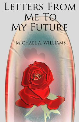 Letters from Me to My Future  by  Michael A. Williams