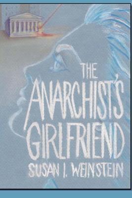 The Anarchists Girlfriend Susan I. Weinstein