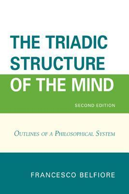 The Triadic Structure of the Mind: Outlines of a Philosophical System Francesco Belfiore