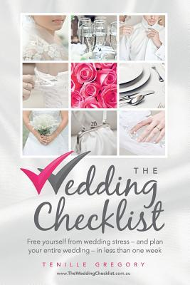The Wedding Checklist: Free Yourself from Wedding Stress - And Plan Your Entire Wedding - In Less Than One Week Tenille Gregory