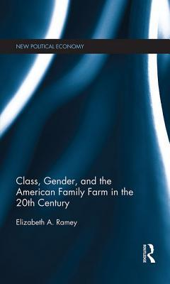 Class, Gender and the American Family Farm in the 20th Century Elizabeth A. Ramey