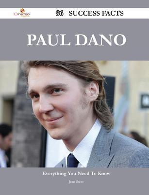 Paul Dano 96 Success Facts - Everything You Need to Know about Paul Dano  by  Jean Snow