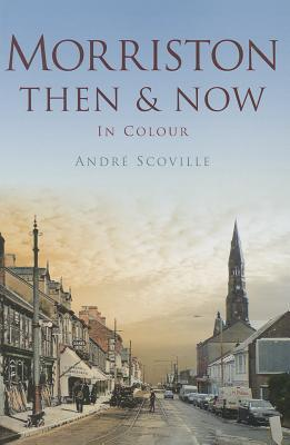 Morriston Then & Now Andre Scoville
