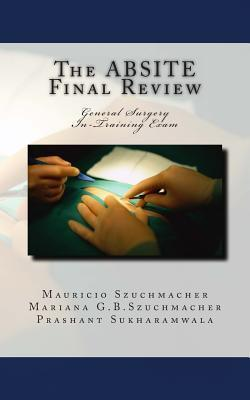 The Absite Final Review: General Surgery Intraining Exam  by  Mauricio Szuchmacher