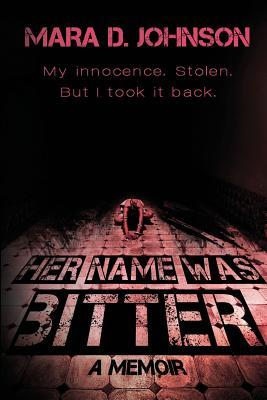 Her Name Was Bitter: A Memoir  by  Mara D Johnson