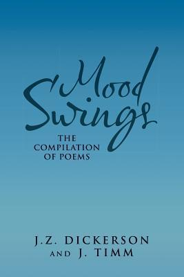 Mood Swings: The Compilation of Poems J Z Dickerson