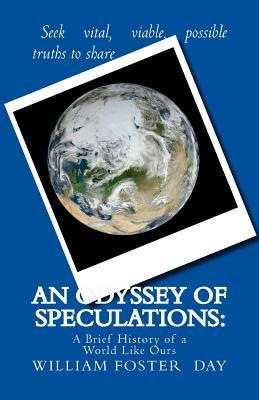 An Odyssey of Speculations: A Brief History of a World Like Ours  by  William Foster Day