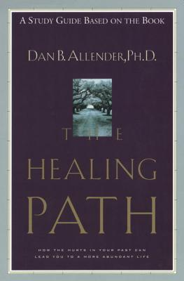 The Healing Path Study Guide: How the Hurts in Your Past Can Lead You to a More Abundant Life  by  Dan B. Allender