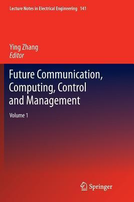 Future Communication, Computing, Control and Management: Volume 1 Ying Zhang